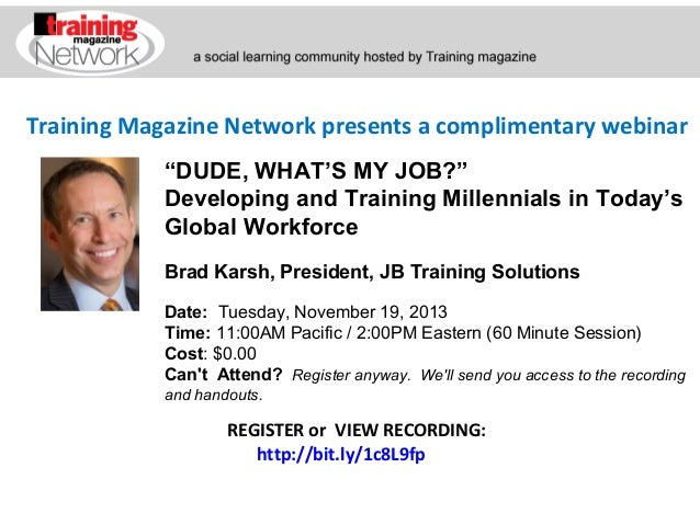 "Training Magazine Network presents a complimentary webinar ""DUDE, WHAT'S MY JOB?"" Developing and Training Millennials in T..."