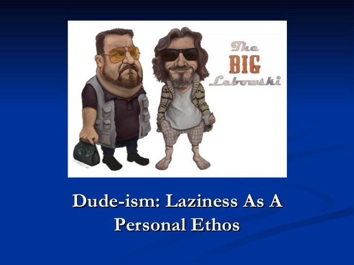 Dude-ism: Laziness As A Personal Ethos