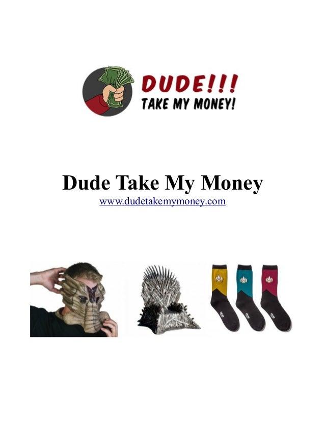Dude Take My Money www.dudetakemymoney.com