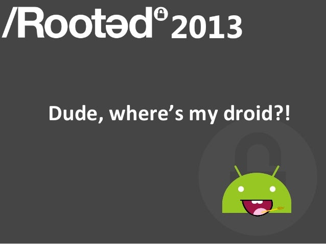 Dude,	  where's	  my	  droid?!