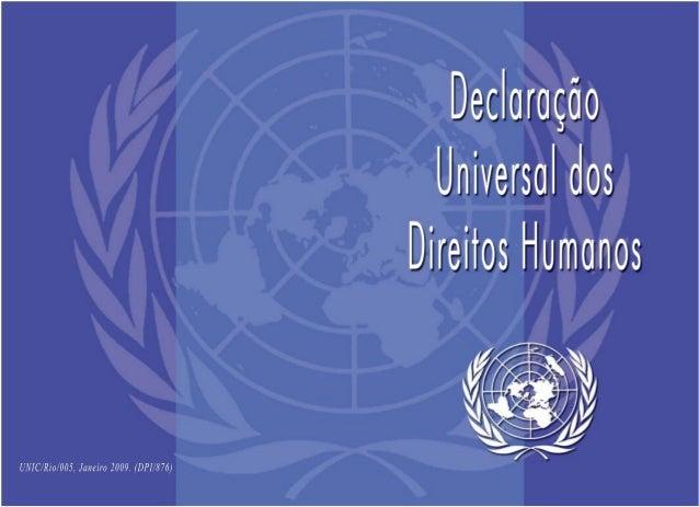Estes são os direitos de: Atribuídos em: Enunciados pela Organização das Naões Unidas na Declaração Universal dos Direitos...