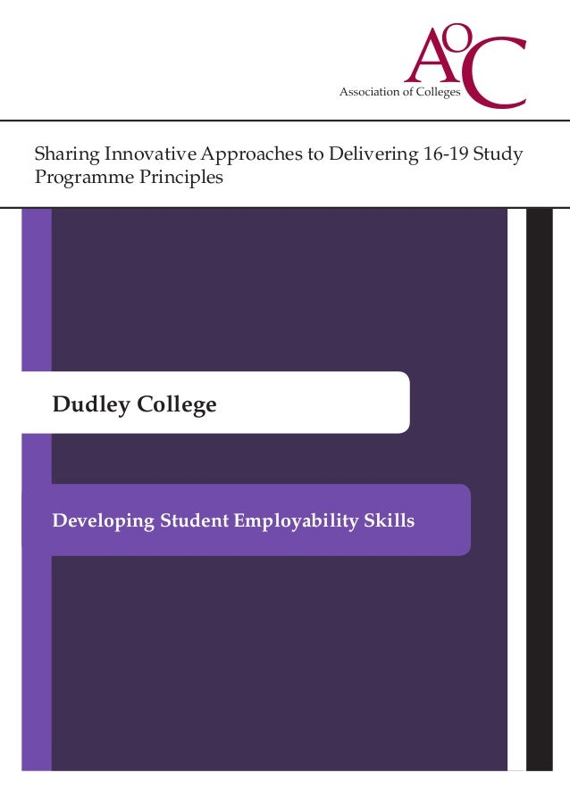 Sharing Innovative Approaches to Delivering 16-19 Study Programme Principles Dudley College Developing Student Employabili...