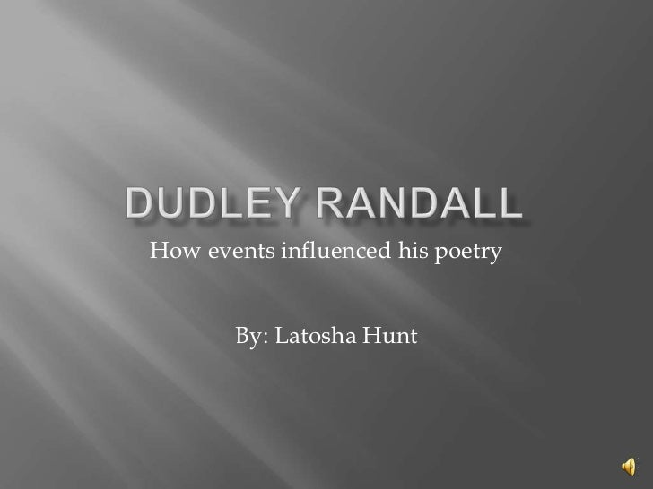 Dudley Randall<br />How events influenced his poetry<br />By: Latosha Hunt<br />