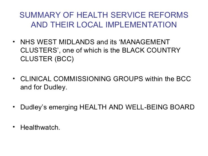 SUMMARY OF HEALTH SERVICE REFORMS AND THEIR LOCAL IMPLEMENTATION <ul><li>NHS WEST MIDLANDS and its 'MANAGEMENT CLUSTERS', ...