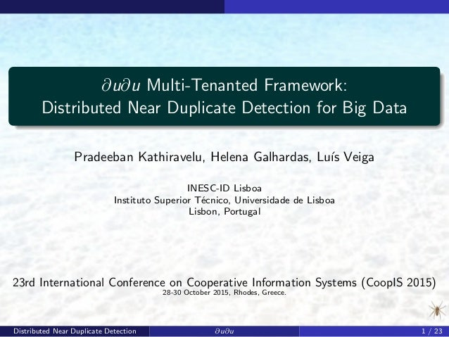 ∂u∂u Multi-Tenanted Framework: Distributed Near Duplicate Detection for Big Data Pradeeban Kathiravelu, Helena Galhardas, ...