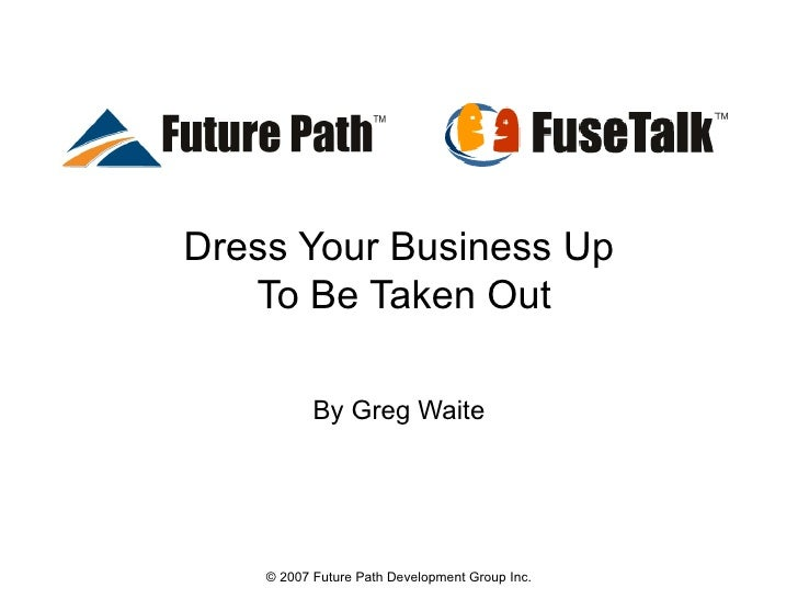 Dress Your Business Up  To Be Taken Out By Greg Waite