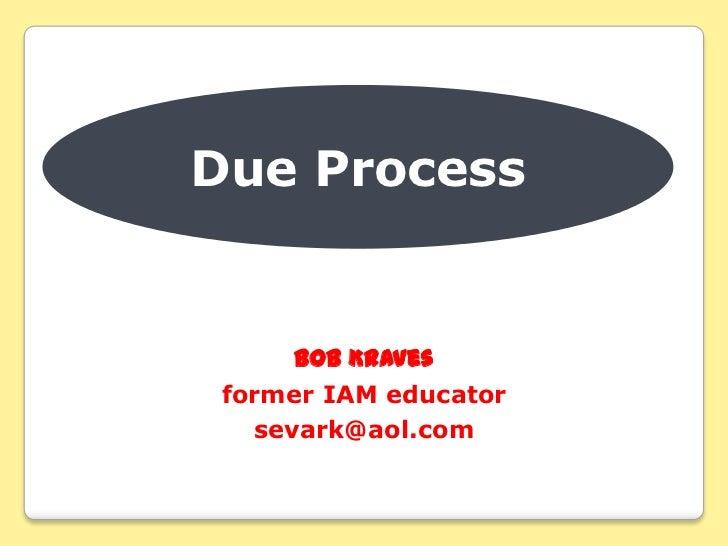 Due Process      Bob Kraves former IAM educator   sevark@aol.com