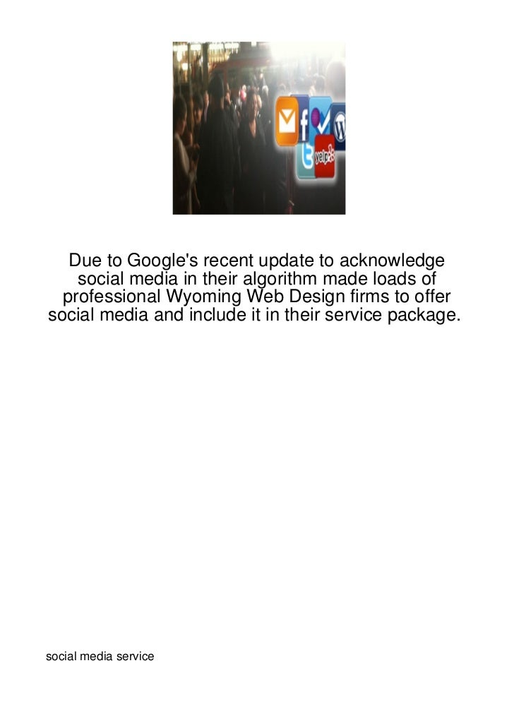 Due to Googles recent update to acknowledge    social media in their algorithm made loads of  professional Wyoming Web Des...