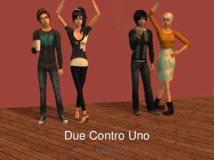 Due Contro Uno    Update 5