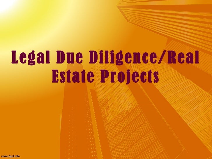 Legal Due Diligence/Real     Estate Projects