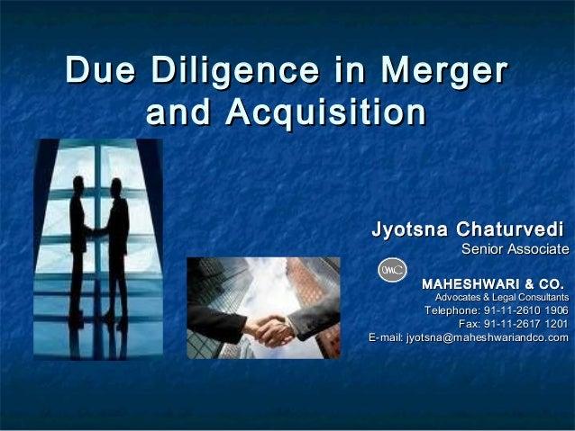 Due Diligence in Merger and Acquisition Jyotsna Chaturvedi  Senior Associate  MAHESHWARI & CO.  Advocates & Legal Consulta...