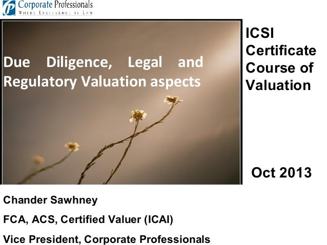 Due Diligence, Legal and Regulatory Valuation aspects  ICSI Certificate Course of Valuation  Oct 2013 Chander Sawhney FCA,...