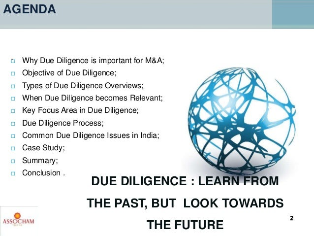 - AGENDA  Why Due Diligence is important for M&A;  Objective of Due Diligence;  Types of Due Diligence Overviews;  Whe...