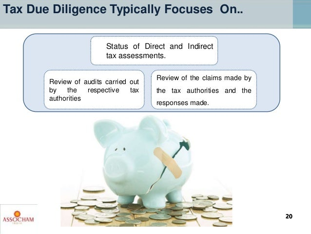 Tax Due Diligence Typically Focuses On.. Status of Direct and Indirect tax assessments. Review of audits carried out by th...