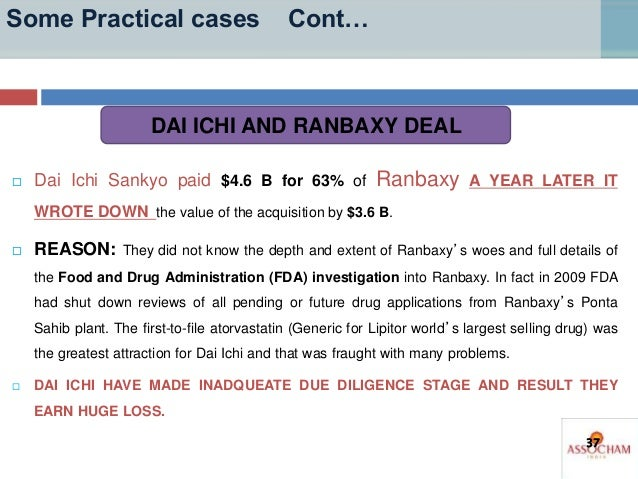 Some Practical cases Cont…  Dai Ichi Sankyo paid $4.6 B for 63% of Ranbaxy A YEAR LATER IT WROTE DOWN the value of the ac...