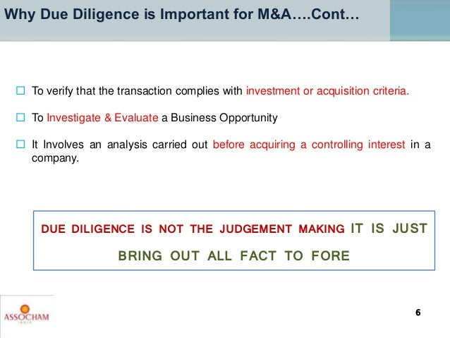  To verify that the transaction complies with investment or acquisition criteria.  To Investigate & Evaluate a Business ...