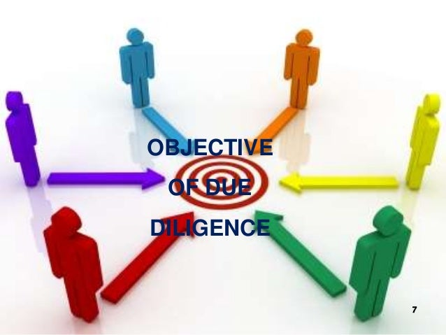 OBJECTIVE OF DUE DILIGENCE 7