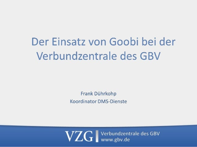 Herzlichen Dank für Ihre Aufmerksamkeit Frank Dührkohp Verbundzentrale des GBV (VZG) Platz der Göttinger Sieben 1 37073 Gö...