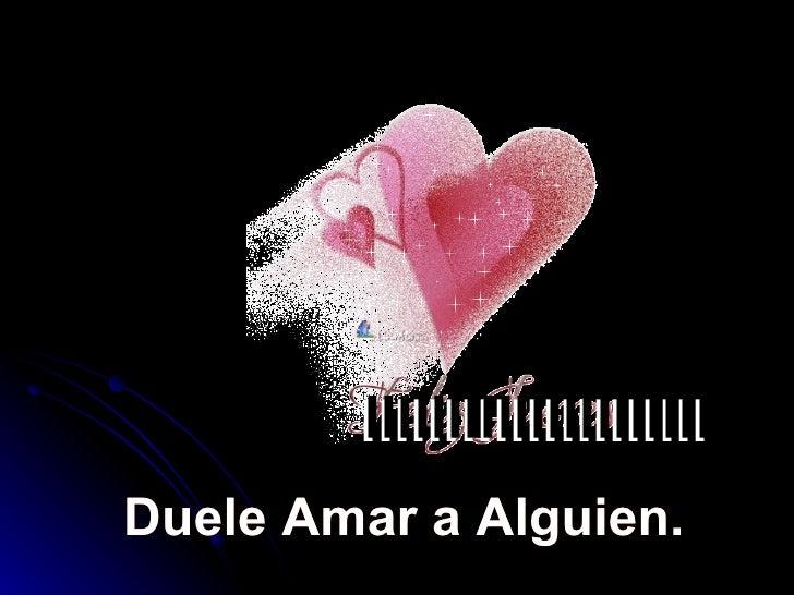 IIIIIIIIIIIIIIIIIIIII Duele Amar a Alguien. IIIIIIIIIIIIIIIIIIIIIII Duele Amar a Alguien.