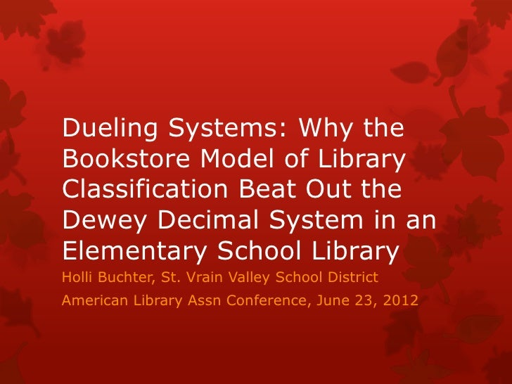 Dueling Systems: Why theBookstore Model of LibraryClassification Beat Out theDewey Decimal System in anElementary School L...