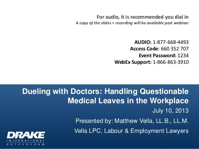 Dueling with Doctors: Handling Questionable Medical Leaves in the Workplace July 10, 2013 Presented by: Matthew Vella, LL....