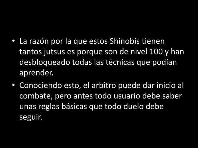 • La razón por la que estos Shinobis tienen  tantos jutsus es porque son de nivel 100 y han  desbloqueado todas las técnic...