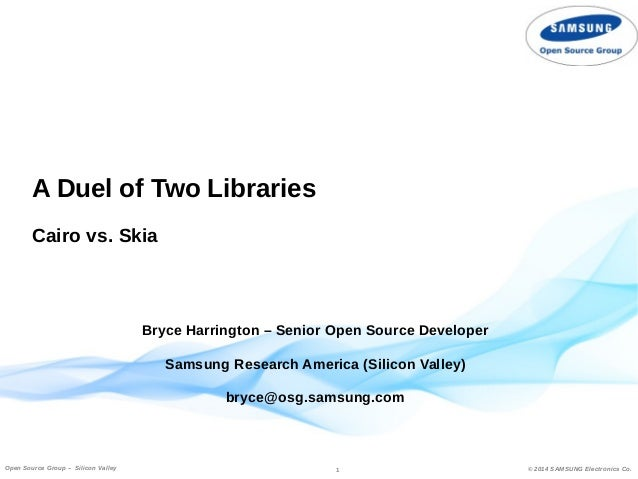 A Duel of Two Libraries  Cairo vs. Skia  Bryce Harrington – Senior Open Source Developer  Samsung Research America (Silico...