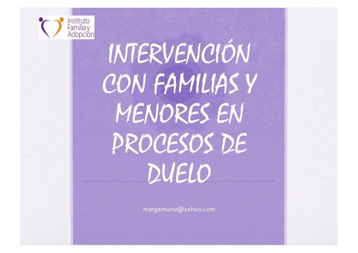 INTERVENCIÓNCON FAMILIAS Y MENORES EN PROCESOS DE    DUELO   margamuniz@yahoo.com