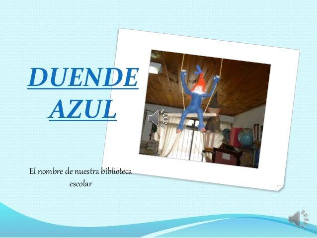 DUENDE AZUL El nombre de nuestra biblioteca escolar