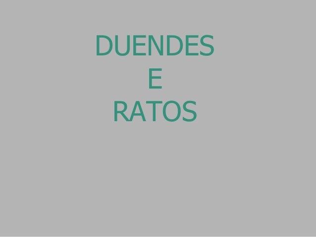 DUENDES  E  RATOS