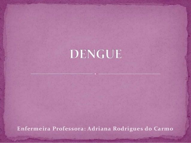 Enfermeira Professora: Adriana Rodrigues do Carmo