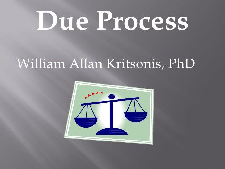 Due Process <ul><li>William Allan Kritsonis, PhD </li></ul>