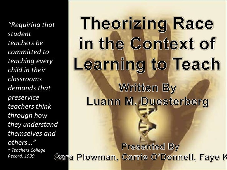 Theorizing Race<br />in the Context of<br />Learning to Teach<br />Theorizing Race in the Context of Learning to Teach<br ...