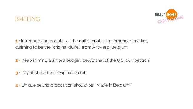 """BRIEFING 1 • Introduce and popularize the duffel coat in the American market, claiming to be the """"original duffel"""" from Antw..."""