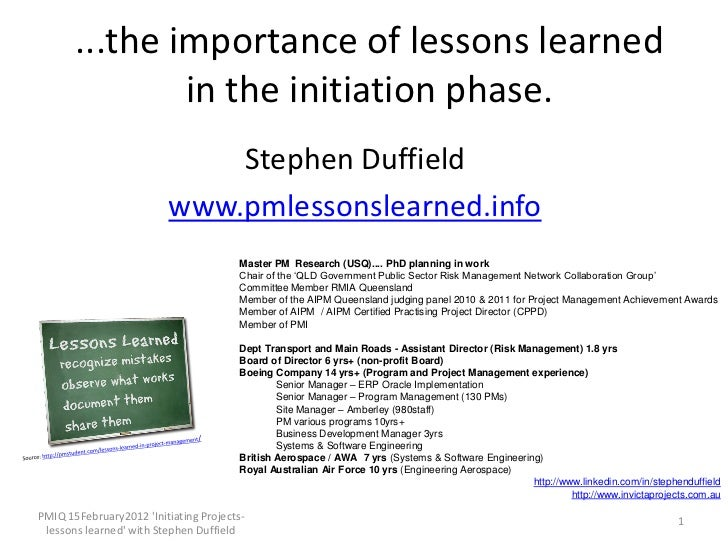 ...the importance of lessons learned               in the initiation phase.                             Stephen Duffield  ...