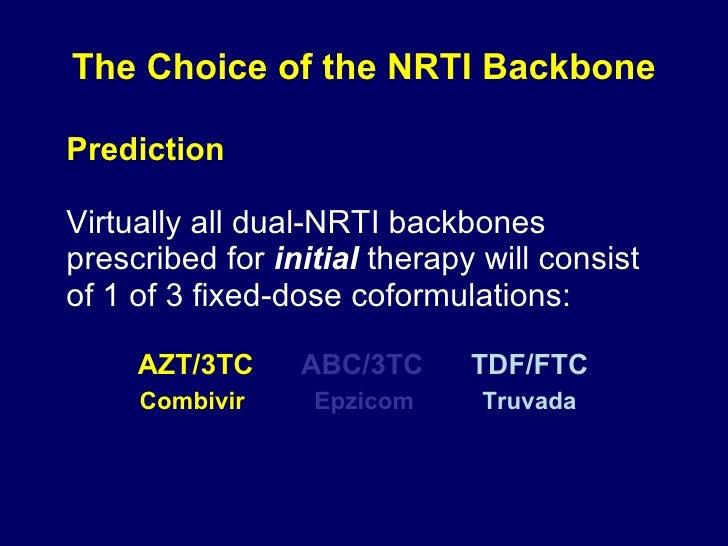 The Choice of the NRTI Backbone <ul><li>Prediction </li></ul><ul><li>Virtually all dual-NRTI backbones prescribed for  ini...