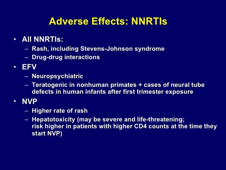 Adverse Effects: NNRTIs <ul><li>All NNRTIs: </li></ul><ul><ul><li>Rash, including Stevens-Johnson syndrome </li></ul></ul>...