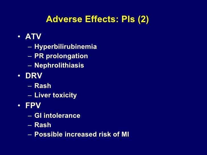 Adverse Effects: PIs (2) <ul><li>ATV </li></ul><ul><ul><li>Hyperbilirubinemia </li></ul></ul><ul><ul><li>PR prolongation <...