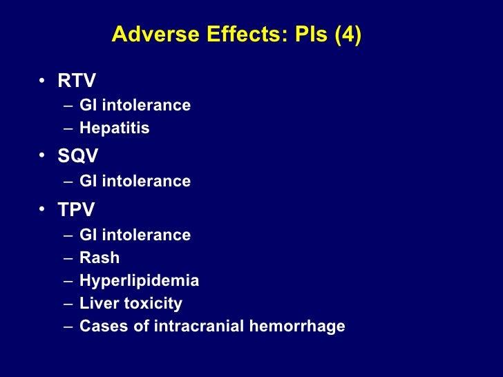 Adverse Effects: PIs (4) <ul><li>RTV   </li></ul><ul><ul><li>GI intolerance </li></ul></ul><ul><ul><li>Hepatitis </li></ul...