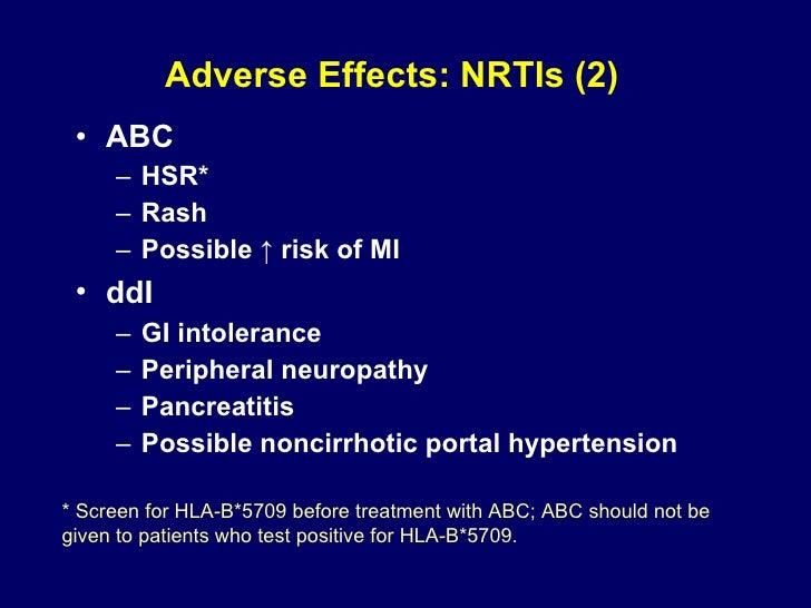 Adverse Effects: NRTIs (2) <ul><li>ABC </li></ul><ul><ul><li>HSR* </li></ul></ul><ul><ul><li>Rash </li></ul></ul><ul><ul><...