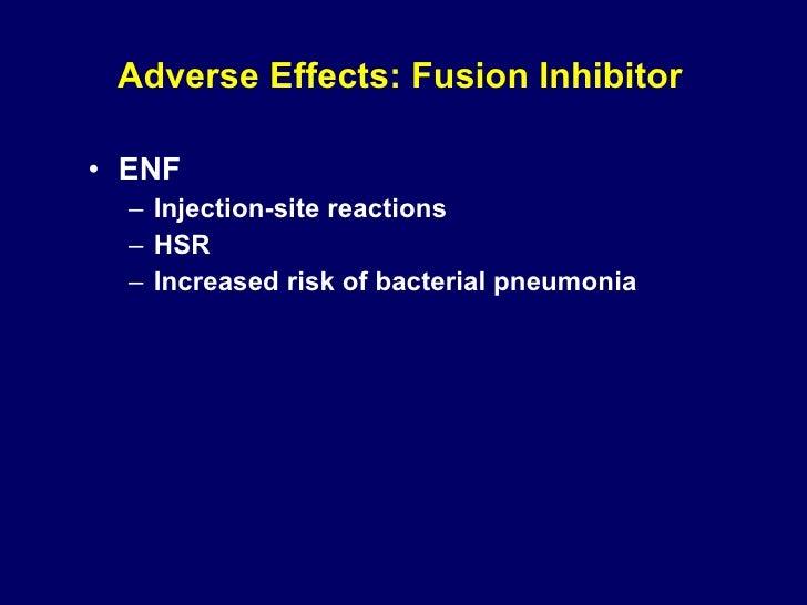 Adverse Effects: Fusion Inhibitor <ul><li>ENF  </li></ul><ul><ul><li>Injection-site reactions </li></ul></ul><ul><ul><li>H...