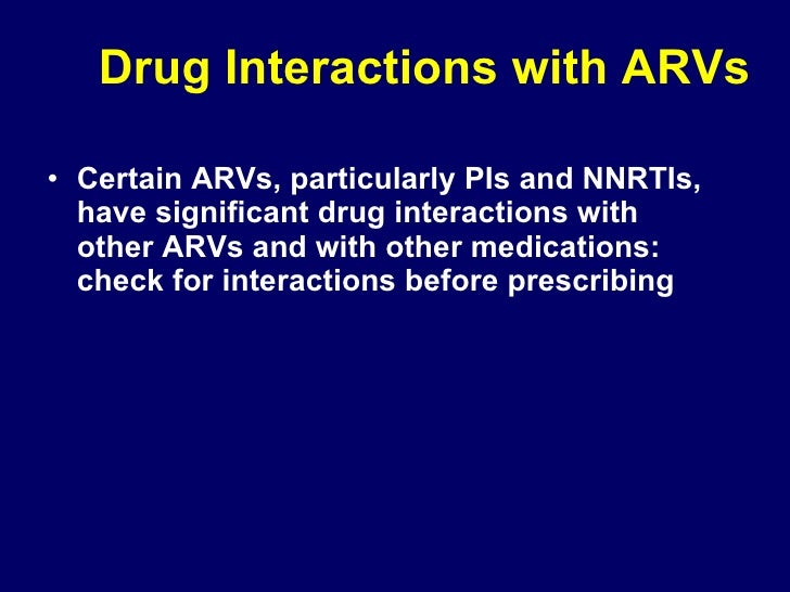 Drug Interactions with ARVs <ul><li>Certain ARVs, particularly PIs and NNRTIs, have significant drug interactions with oth...