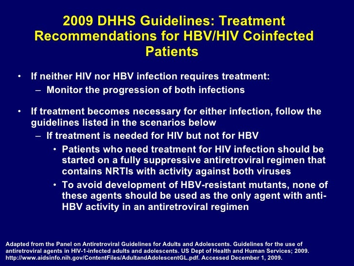 2009 DHHS Guidelines: Treatment Recommendations for HBV/HIV Coinfected Patients  <ul><li>If neither HIV nor HBV infection ...