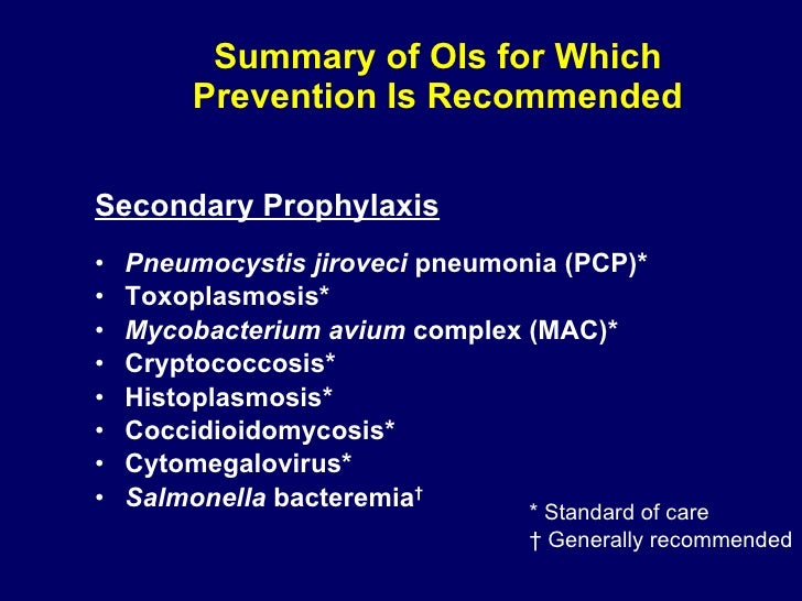 Summary of OIs for Which Prevention Is Recommended <ul><li>Secondary Prophylaxis </li></ul><ul><li>Pneumocystis jiroveci  ...