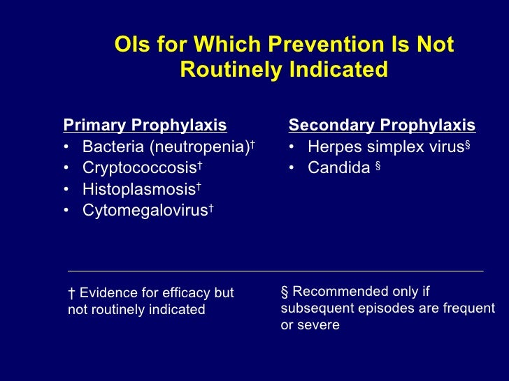 OIs for Which Prevention Is Not Routinely Indicated <ul><li>Primary Prophylaxis </li></ul><ul><li>Bacteria (neutropenia) †...