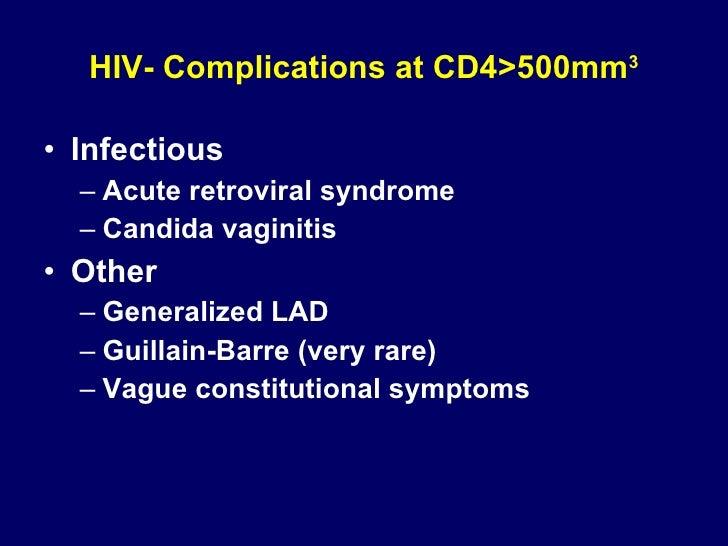 HIV- Complications at CD4>500mm 3 <ul><li>Infectious </li></ul><ul><ul><li>Acute retroviral syndrome </li></ul></ul><ul><u...