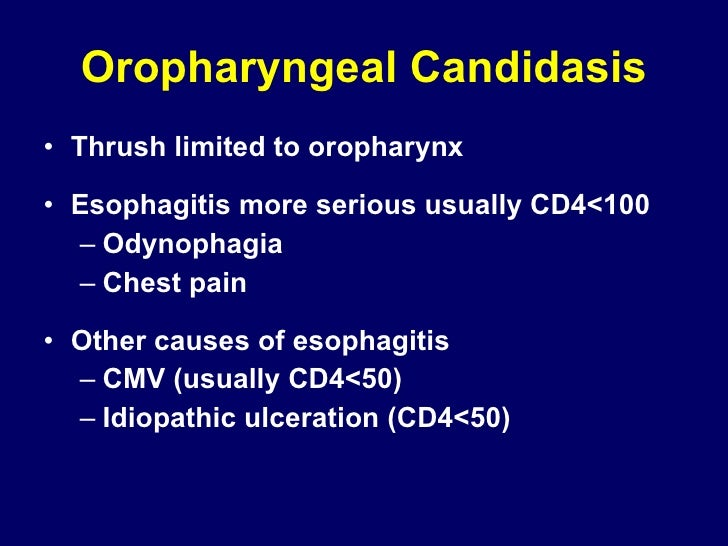 Oropharyngeal Candidasis <ul><li>Thrush limited to oropharynx </li></ul><ul><li>Esophagitis more serious usually CD4<100 <...