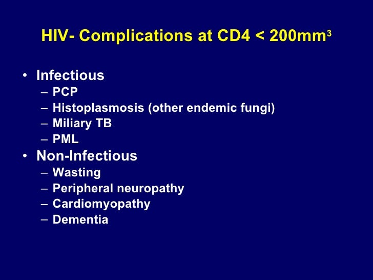 HIV- Complications at CD4 < 200mm 3 <ul><li>Infectious </li></ul><ul><ul><li>PCP </li></ul></ul><ul><ul><li>Histoplasmosis...