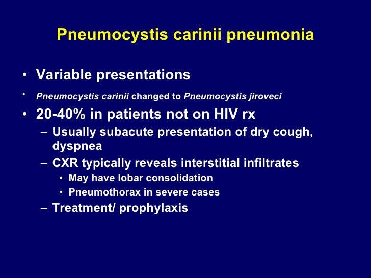 Pneumocystis carinii pneumonia <ul><li>Variable presentations </li></ul><ul><li>Pneumocystis   carinii  changed to  Pneumo...