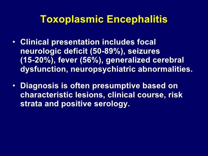 Toxoplasmic Encephalitis <ul><li>Clinical presentation includes focal neurologic deficit (50-89%), seizures (15-20%), feve...